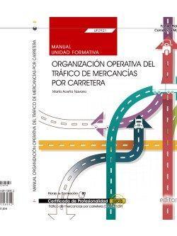 Manual. Organización operativa del tráfico de mercancías por carretera (UF0921). Certificados de profesionalidad. Tráfico de mercancías por carretera (COML0109)