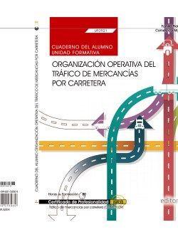 Cuaderno del alumno. Organización operativa del tráfico de mercancías por carretera (UF0921). Certificados de profesionalidad. Tráfico de mercancías por carretera (COML0109)