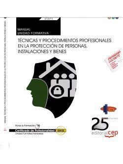 Manual. Técnicas y procedimientos profesionales en la protección de personas, instalaciones y bienes (Transversal: UF2674) . Certificados de profesionalidad