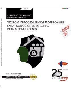 Cuaderno del alumno. Técnicas y procedimientos profesionales en la protección de personas, instalaciones y bienes (Transversal: UF2674) . Certificados de profesionalidad