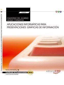 Cuaderno del alumno. Aplicaciones informáticas para presentaciones: gráficas de información (Transversal: UF0323). Certificados de profesionalidad