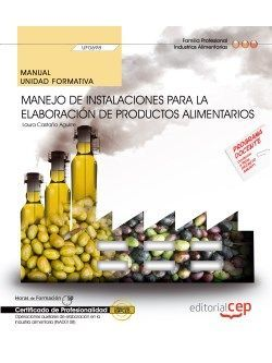 Manual. Manejo de instalaciones para la elaboración de productos alimentarios (UF0698). Certificados de profesionalidad. Operaciones auxiliares de elaboración en la industria alimentaria (INAD0108)