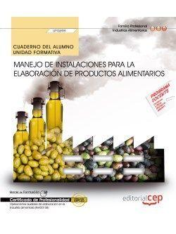 Cuaderno del alumno. Manejo de instalaciones para la elaboración de productos alimentarios (UF0698). Certificados de profesionalidad. Operaciones auxiliares de elaboración en la industria alimentaria (INAD0108)