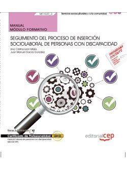 Manual. Seguimiento del proceso de inserción sociolaboral de personas con discapacidad (MF1037_3). Certificados de profesionalidad. Inserción laboral de personas con discapacidad (SSCG0109)