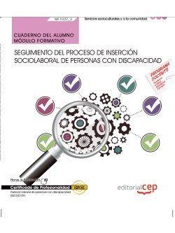 Cuaderno del alumno. Seguimiento del proceso de inserción sociolaboral de personas con discapacidad (MF1037_3). Certificados de profesionalidad. Inserción laboral de personas con discapacidad (SSCG0109)
