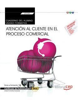 Cuaderno del alumno. Atención al cliente en el proceso comercial (Transversal: UF0349). Certificados de profesionalidad