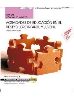 Manual. Actividades de educación en el tiempo libre infantil y juvenil (MF1866_2). Certificados de profesionalidad. Dinamización de actividades de tiempo libre educativo infantil y juvenil (SSCB0209)