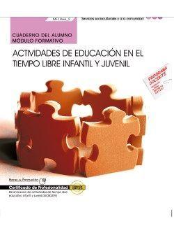 Cuaderno del alumno. Actividades de educación en el tiempo libre infantil y juvenil (MF1866_2). Certificados de profesionalidad. Dinamización de actividades de tiempo libre educativo infantil y juvenil (SSCB0209)