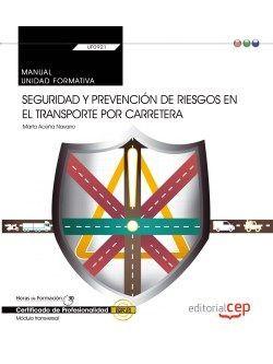 Manual. Seguridad y prevención de riesgos en el transporte por carretera (Transversal: UF0923). Certificados de profesionalidad