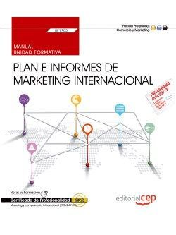 Manual. Plan e informes de marketing internacional (UF1783). Certificados de profesionalidad. Marketing y compraventa internacional (COMM0110)