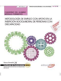 Cuaderno del alumno. Metodología de empleo con apoyo en la inserción sociolaboral de personas con Discapacidad (MF1036_3). Certificados de profesionalidad. Inserción laboral de personas con discapacidad (SSCG0109)