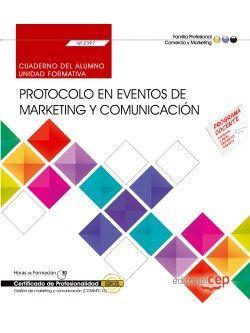 Cuaderno del alumno. Protocolo en eventos de marketing y comunicación (UF2397). Certificados de profesionalidad. Gestión de marketing y comunicación (COMM0112)