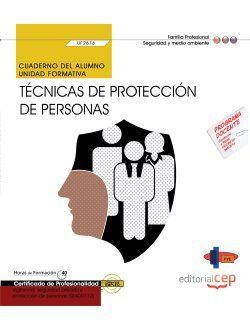 Cuaderno del alumno. Técnicas de protección de personas (UF2676). Certificados de Profesionalidad. Vigilancia, seguridad privada y protección de personas (SEAD0112)