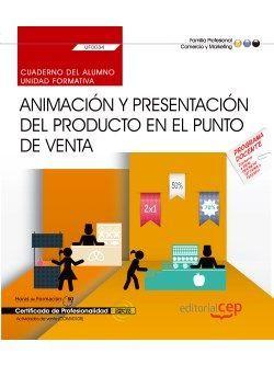 Cuaderno del alumno. Animación y presentación del producto en el punto de venta (UF0034). Certificados de profesionalidad. Actividades de venta (COMV0108)
