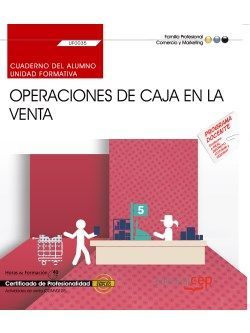 Cuaderno del alumno. Operaciones de caja en la venta (UF0035). Certificados de profesionalidad. Actividades de venta (COMV0108)