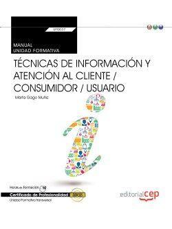 Manual. Técnicas de información y atención al cliente / consumidor / usuario (Transversal: UF0037). Certificados de profesionalidad