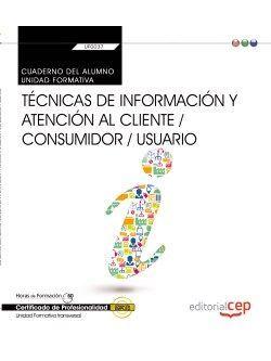 Cuaderno del alumno. Técnicas de información y atención al cliente / consumidor / usuario (Transversal: UF0037). Certificados de profesionalidad