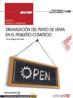 Manual. Dinamización del punto de venta en el pequeño comercio (UF2383). Certificados de profesionalidad. Actividades de gestión del pequeño comercio (COMT0112)