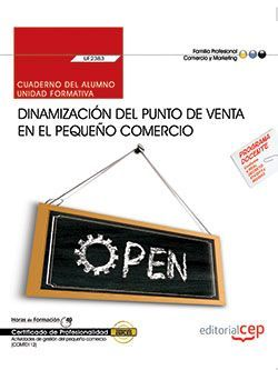Cuaderno del alumno. Dinamización del punto de venta en el pequeño comercio (UF2383). Certificados de profesionalidad. Actividades de gestión del pequeño comercio (COMT0112)