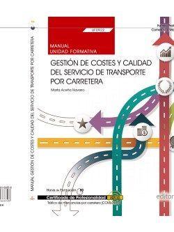 Manual. Gestión de costes y calidad del servicio de transporte por carretera (UF0922). Certificados de profesionalidad. Tráfico de mercancías por carretera (COML0109)