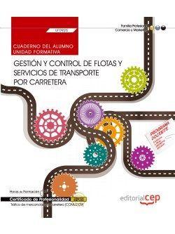 Cuaderno del alumno. Gestión y control de flotas y servicios de transporte por carretera (UF0925). Certificados de profesionalidad. Tráfico de mercancías por carretera (COML0109)