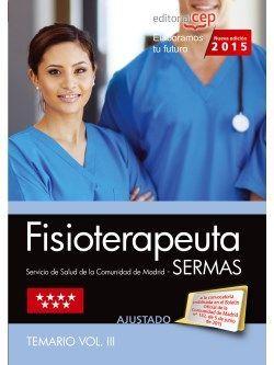 Fisioterapeuta. Servicio de Salud de la Comunidad de Madrid (SERMAS). Temario Vol. III