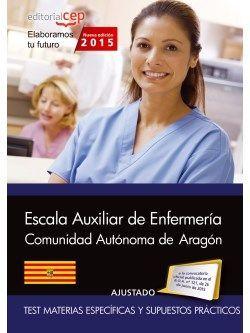 Cuerpo auxiliar. Escala auxiliar de enfermería  Comunidad Autónoma de Aragón. Test Materias Específicas y Supuestos Prácticos