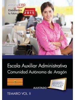 Cuerpo Auxiliar de la Administración de la Comunidad Autónoma de Aragón. Escala Auxiliar Administrativa. Auxiliares Administrativos. Temario Vol.II