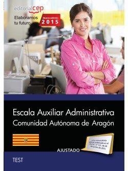Cuerpo Auxiliar de la Administración de la Comunidad Autónoma de Aragón. Escala Auxiliar Administrativa. Auxiliares Administrativos. Test