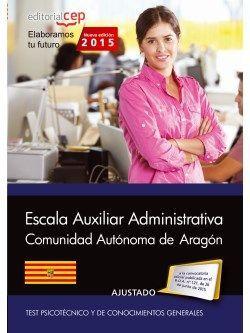 Cuerpo Auxiliar de la Administración de la Comunidad Autónoma de Aragón. Escala Auxiliar Administrativa. Auxiliares Administrativos. Test Psicotécnico y de Conocimientos Generales.