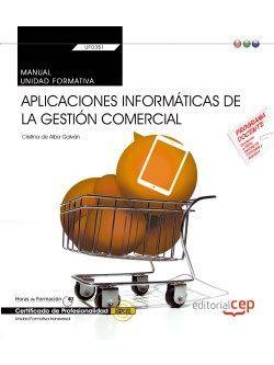 Manual. Aplicaciones informáticas de la gestión comercial (Transversal: UF0351). Certificados de profesionalidad