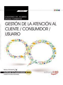 Cuaderno del alumno. Gestión de la atención al cliente / consumidor / usuario  (Transversal: UF0036). Certfificados de profesionalidad