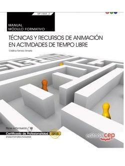 Manual. Técnicas y recursos de animación en actividades de tiempo libre (Transversal: MF1868_2). Certificados de profesionalidad