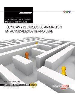 Cuaderno del alumno. Técnicas y recursos de animación en actividades de tiempo libre (Transversal: MF1868_2). Certificados de profesionalidad