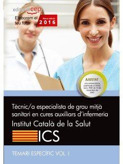 Tècnic/a de grau mitjà sanitari en cures auxiliars d'infermeria. Institut Català de la Salut (ICS). Temari específic Vol. I