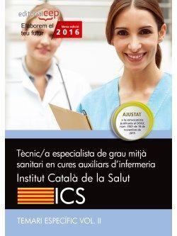 Tècnic/a de grau mitjà sanitari en cures auxiliars d'infermeria. Institut Català de la Salut (ICS). Temari específic Vol. II