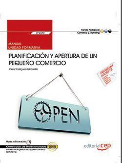 Manual. Planificación y apertura de un pequeño comercio (UF2380). Certificados de profesionalidad. Actividades de gestión del pequeño comercio (COMT0112)