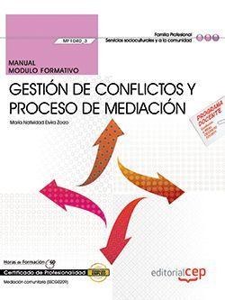 Manual. Gestión de conflictos y proceso de mediación (MF1040_3). Certificados de profesionalidad. Mediación comunitaria (SSCG0209)