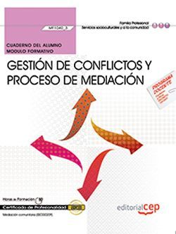 Cuaderno del alumno. Gestión de conflictos y proceso de mediación (MF1040_3). Certificados de profesionalidad. Mediación comunitaria (SSCG0209)