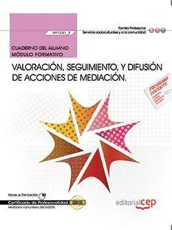 Cuaderno del alumno. Valoración, seguimiento, y difusión de acciones de mediación (MF1041_3). Certificados de profesionalidad. Mediación comunitaria (SSCG0209)
