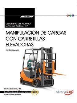 Cuaderno del alumno. Manipulación de cargas con carretillas elevadoras (Transversal: MF0432_1). Certificados de profesionalidad