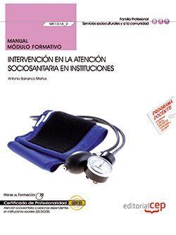 Manual. Intervención en la atención sociosanitaria en instituciones (MF1018_2). Certificados de profesionalidad. Certificados de profesionalidad. Atención sociosanitaria a personas dependientes en instituciones sociales (SSCS0208)
