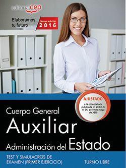 Cuerpo General Auxiliar de la Administración del Estado (Turno Libre). Test y Simulacros de Examen (Primer ejercicio)