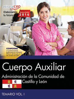 Cuerpo Auxiliar de la Administración de la Comunidad de Castilla y León. Temario Vol. I