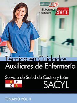 Técnico en Cuidados Auxiliares de Enfermería. Servicio de Salud de Castilla y León (SACYL). Temario Vol. II.