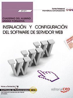 Cuaderno del alumno. Instalación y configuración del software de servidor Web. (UF1271). Certificados de profesionalidad. Administración de servicios de Internet (IFCT0509)