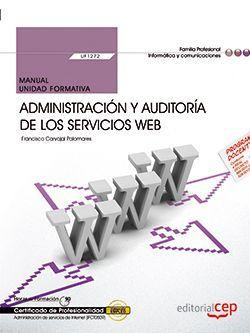 Manual. Administración y auditoría de los servicios Web (UF1272). Certificados de profesionalidad. Administración e servicios de Internet (IFCT0509)