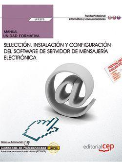 Manual. Selección, instalación y configuración del software de servidor de mensajería electrónica (UF1273). Certificados de profesionalidad. Administración e servicios de Internet (IFCT0509)