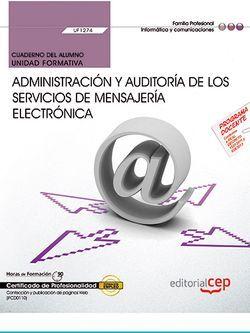 Cuaderno del alumno. Administración y auditoría de los servicios de mensajería electrónica (UF1274). Certificados de profesionalidad. Administración de servicios de Internet (IFCT0509)
