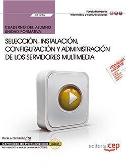 Cuaderno del alumno. Selección, instalación, configuración y administración de los servidores multimedia (UF1276). Certificados de profesionalidad. Administración e servicios de Internet (IFCT0509)